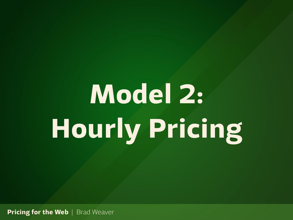 Pricing for the Web | Brad Weaver Model 2: Hour...