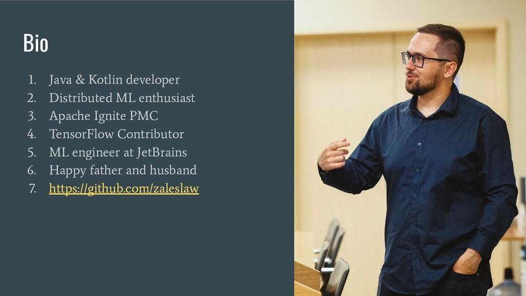 Bio 1. Java & Kotlin developer 2. Distributed M...