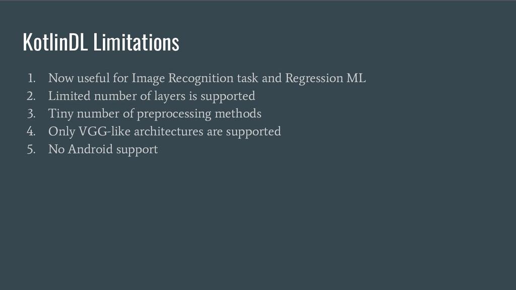 KotlinDL Limitations 1. Now useful for Image Re...