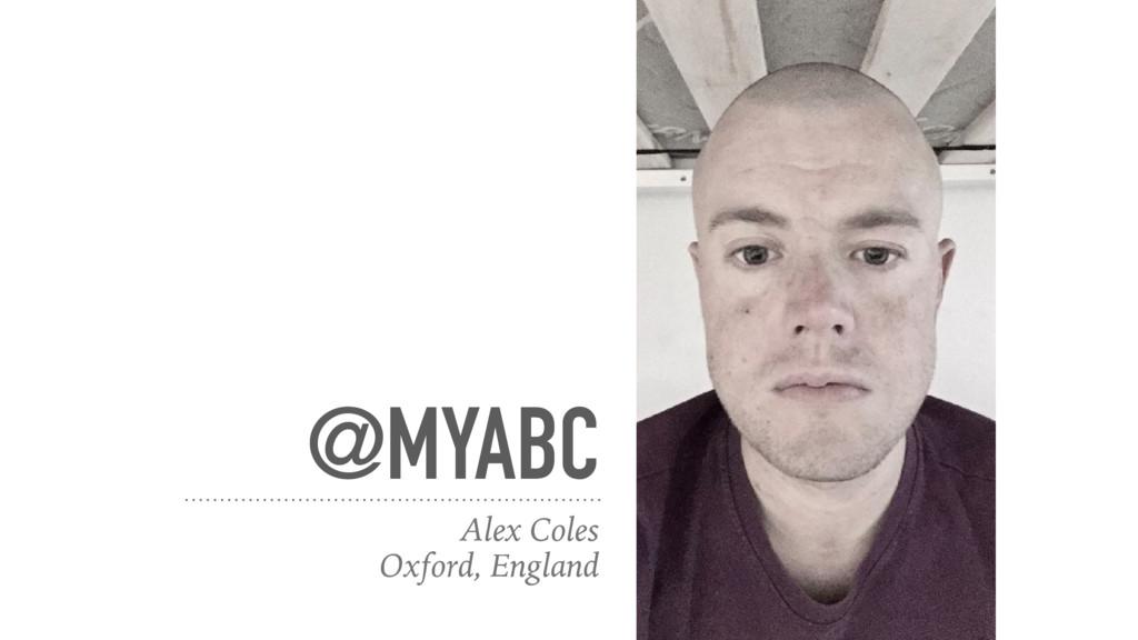 @MYABC Alex Coles Oxford, England