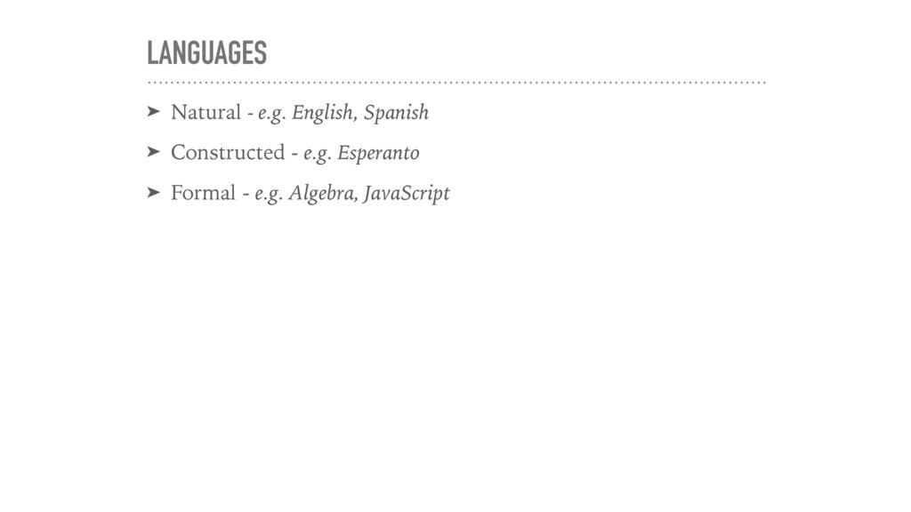 LANGUAGES ➤ Natural - e.g. English, Spanish ➤ C...
