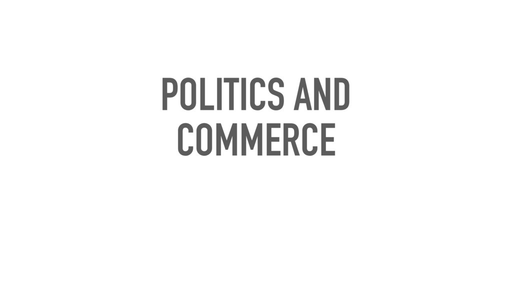 POLITICS AND COMMERCE