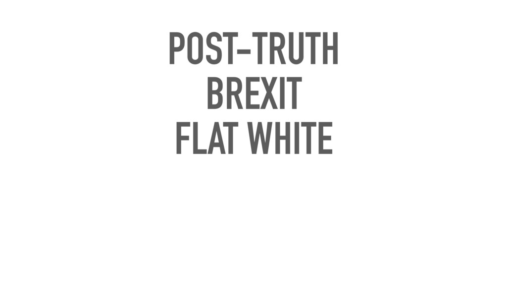 POST-TRUTH BREXIT FLAT WHITE