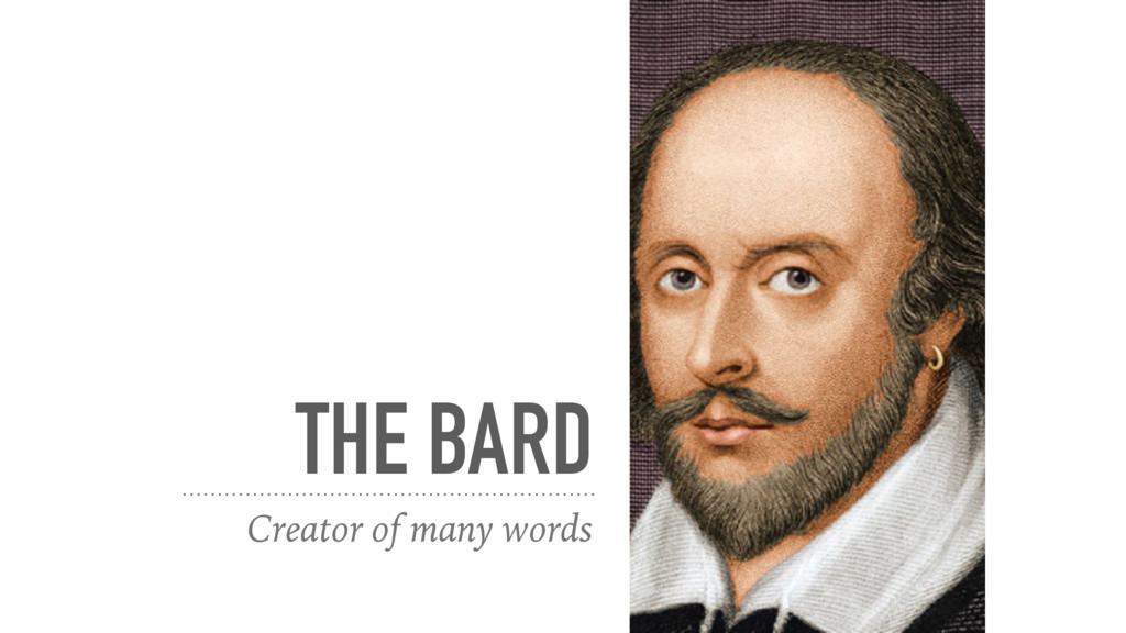 THE BARD Creator of many words