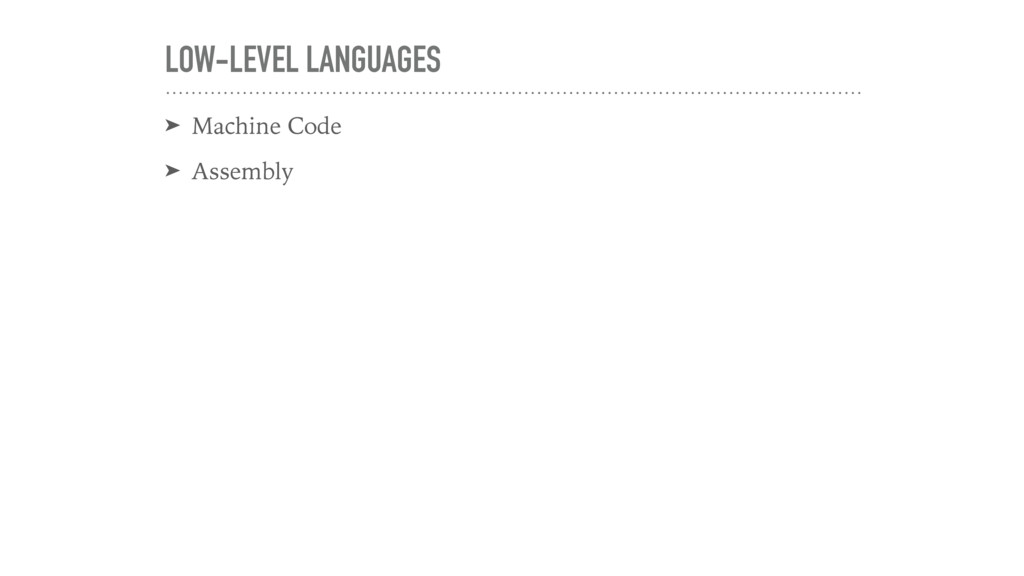 LOW-LEVEL LANGUAGES ➤ Machine Code ➤ Assembly