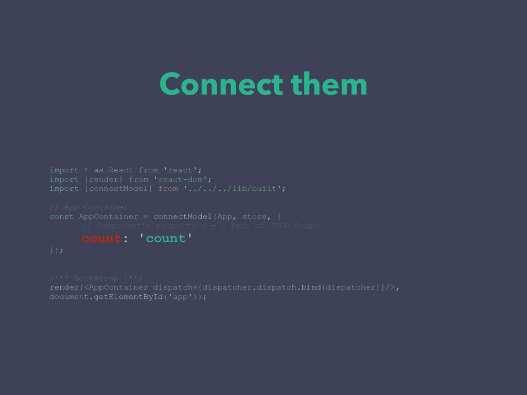Connect them import * as React from 'react'; im...