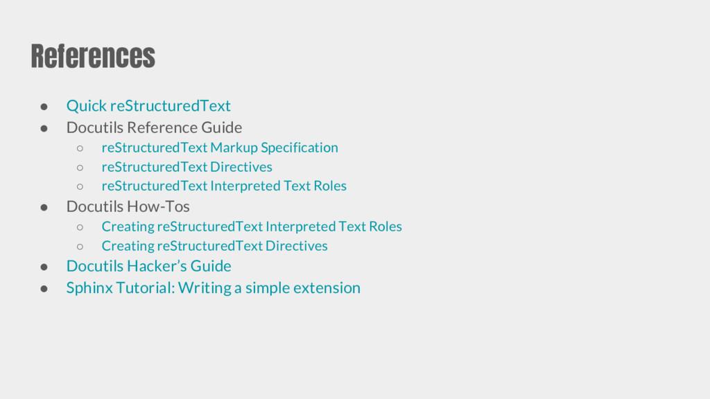 References ● Quick reStructuredText ● Docutils ...