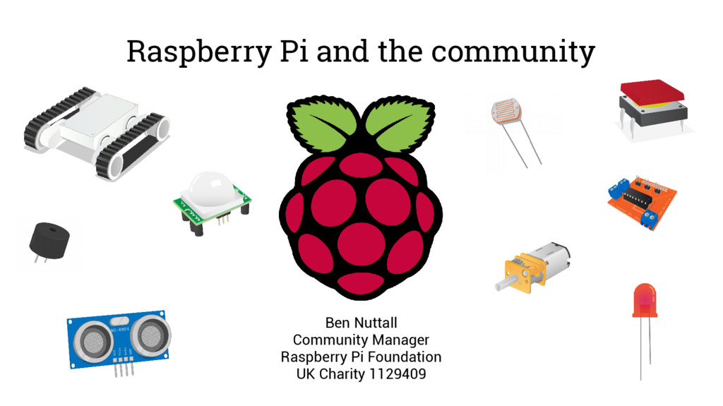 Raspberry Pi and the community Ben Nuttall Comm...