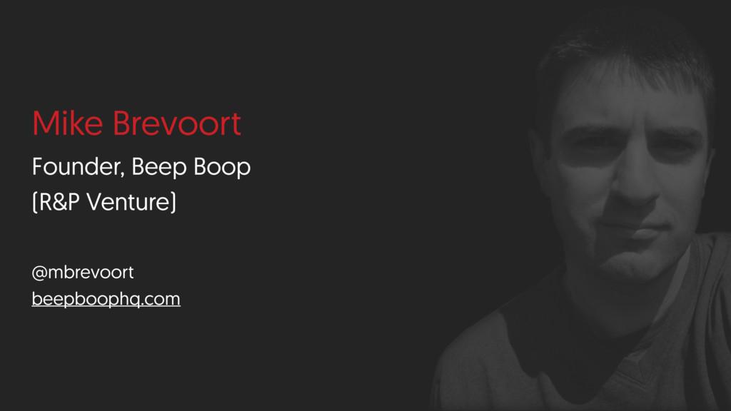 Mike Brevoort Founder, Beep Boop (R&P Venture) ...