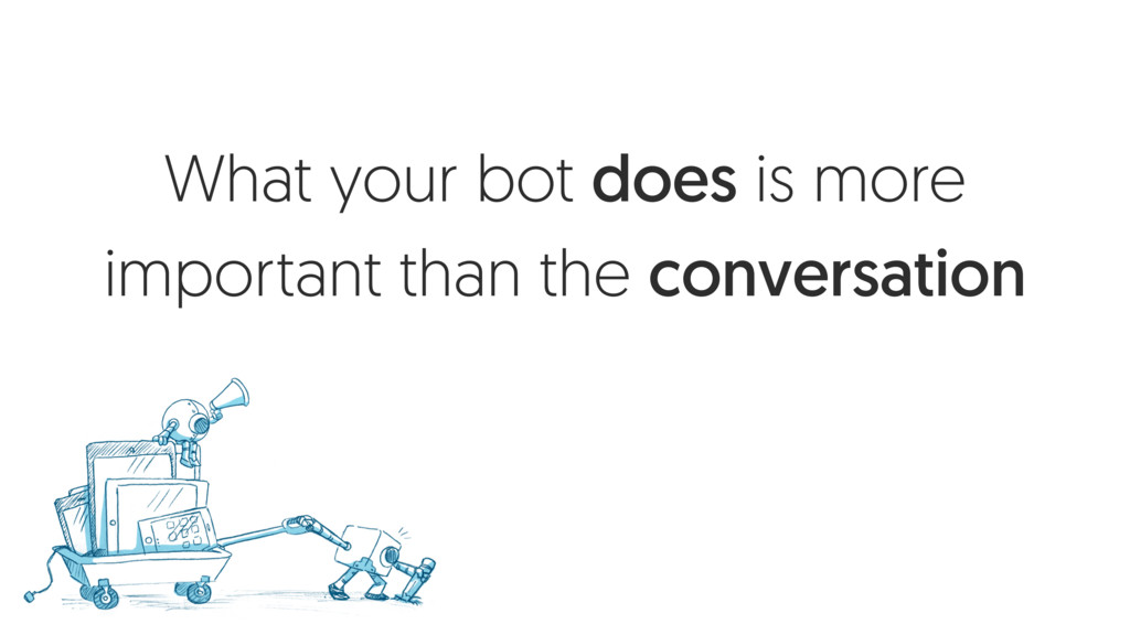 What your bot does is more important than the c...