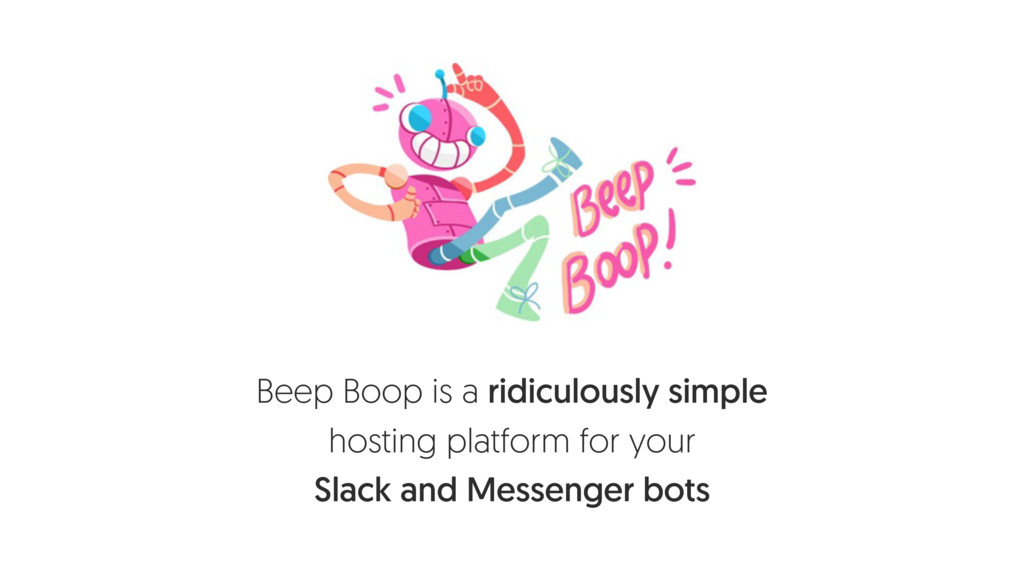 Beep Boop is a ridiculously simple hosting plat...