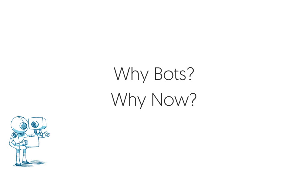 Why Bots? Why Now?