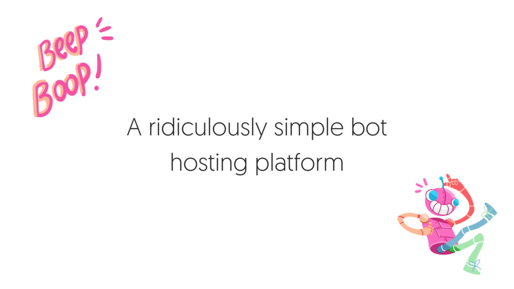 A ridiculously simple bot hosting platform