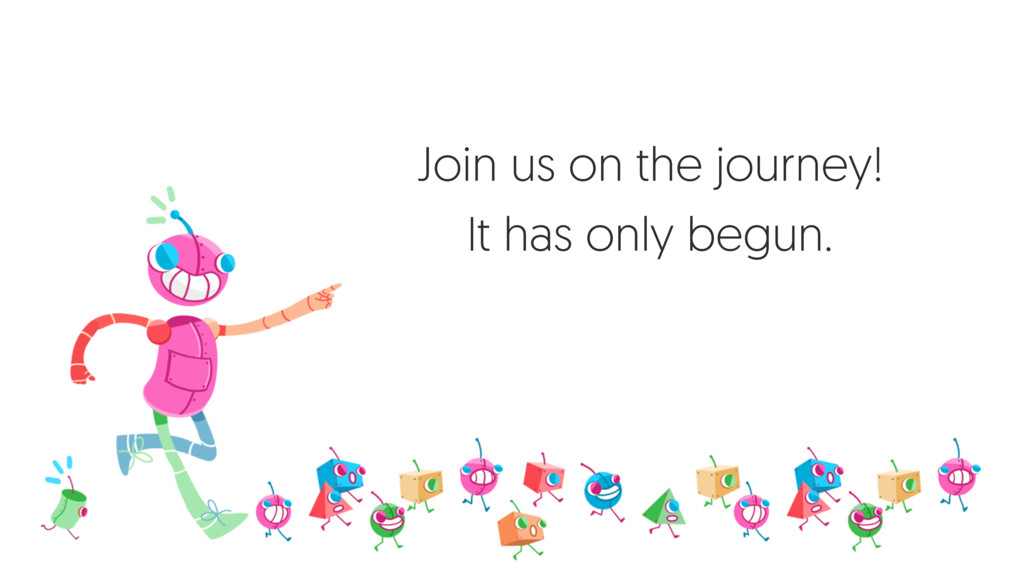 Join us on the journey! It has only begun.