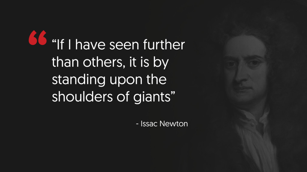 """""""""""If I have seen further than others, it is by ..."""