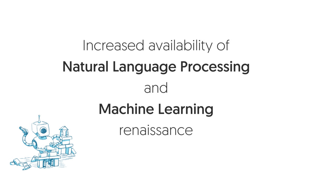 Increased availability of Natural Language Proc...