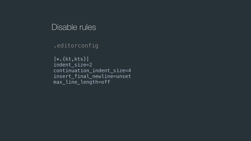 Disable rules [*.{kt,kts}] indent_size=2 contin...