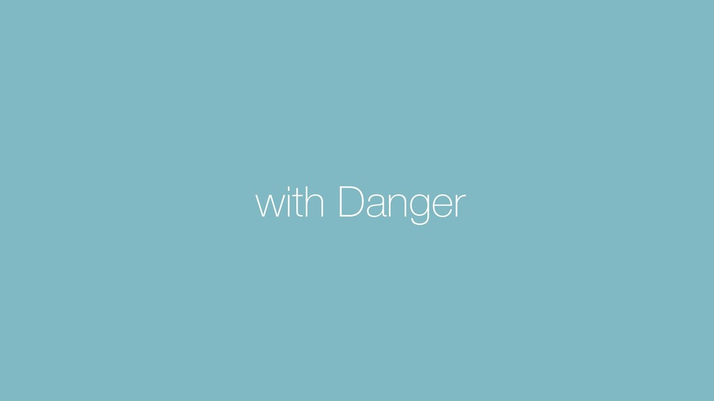 with Danger