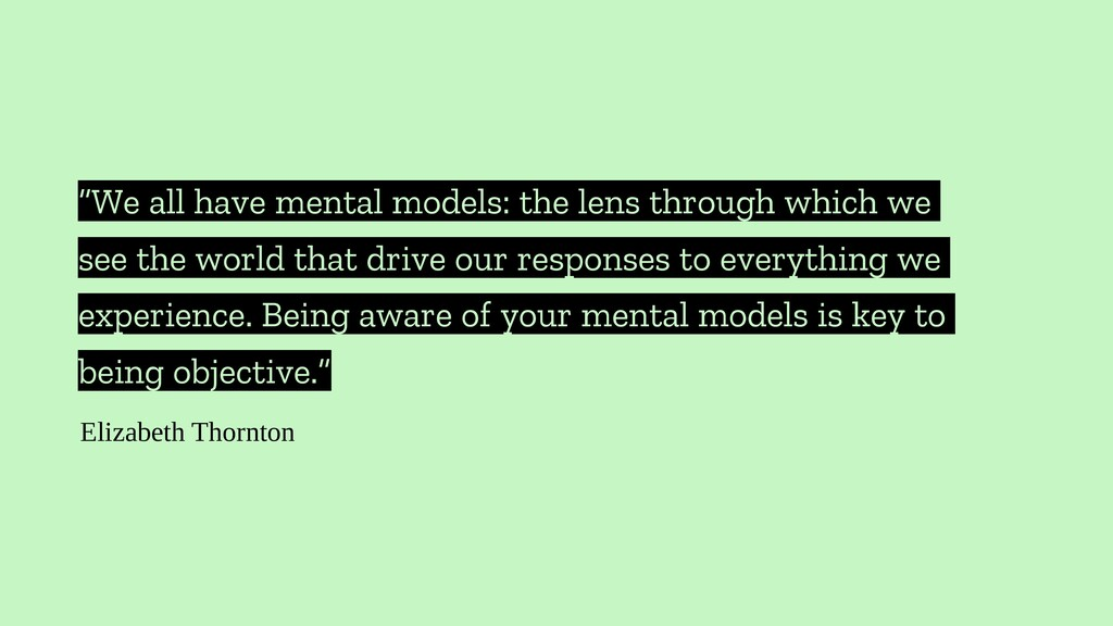 """We all have mental models: the lens through wh..."