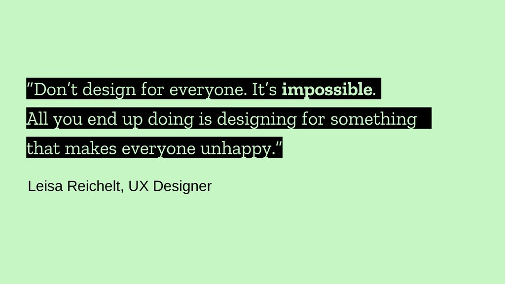 """Don't design for everyone. It's impossible. Al..."