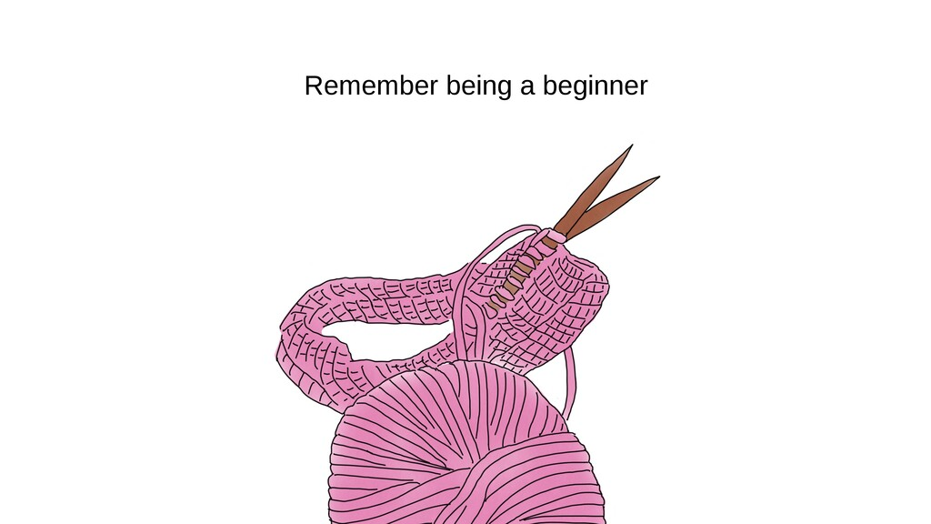 Remember being a beginner