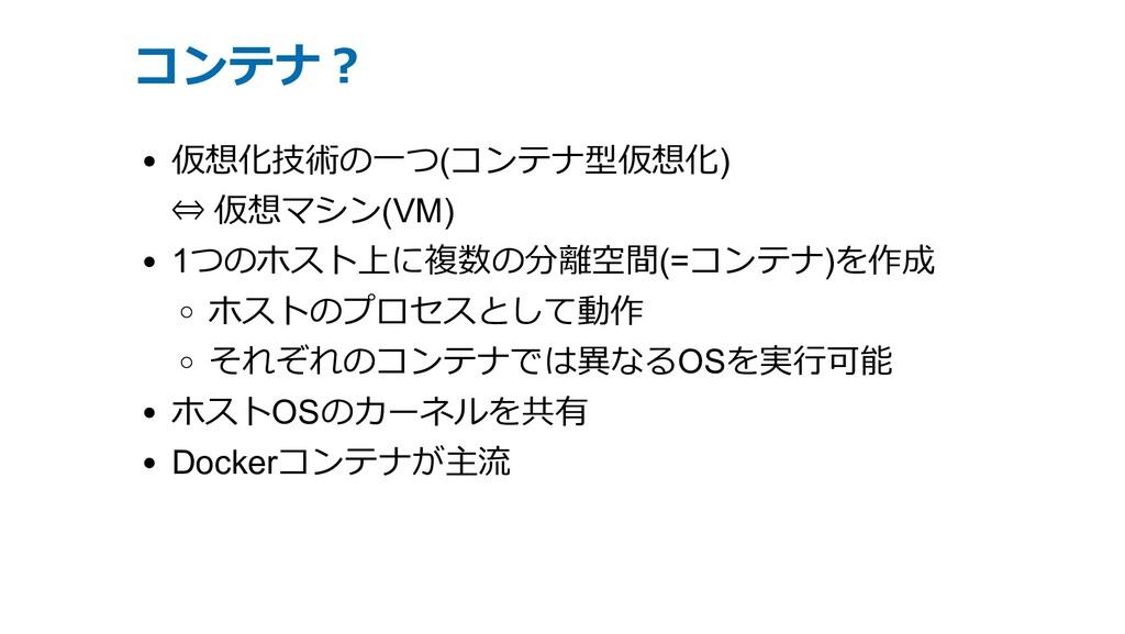 コンテナ︖ 仮想化技術の⼀つ(コンテナ型仮想化) ⇔ 仮想マシン(VM) 1つのホスト上に複数...