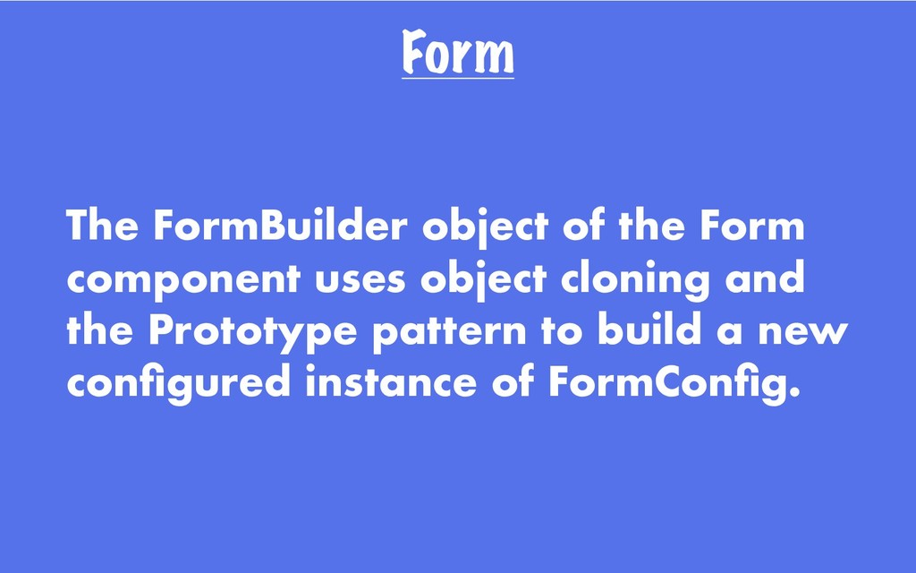 Form The FormBuilder object of the Form compone...