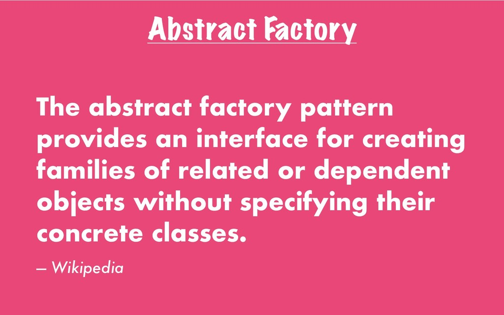 Abstract Factory The abstract factory pattern p...