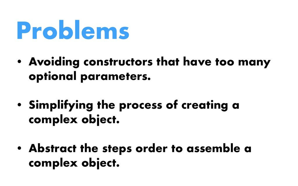 Problems • Avoiding constructors that have too ...