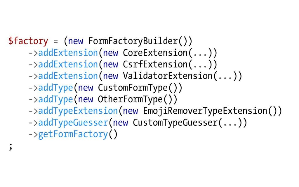 $factory = (new FormFactoryBuilder()) ->addExte...