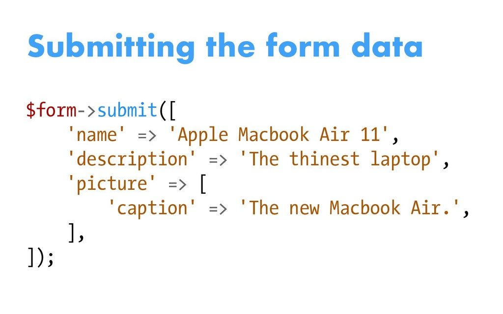 $form->submit([ 'name' => 'Apple Macbook Air 11...