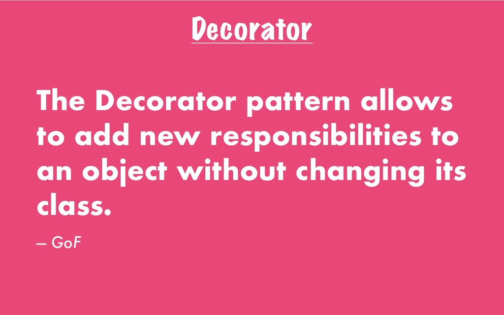 Decorator The Decorator pattern allows to add n...