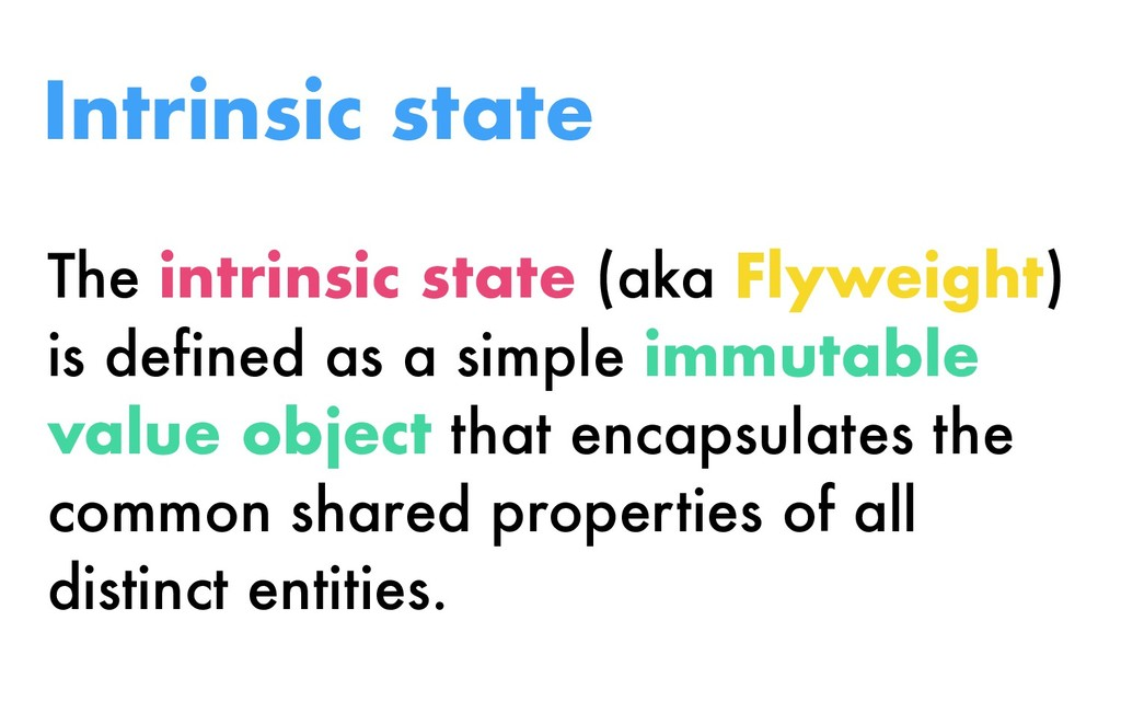 The intrinsic state (aka Flyweight) is defined ...