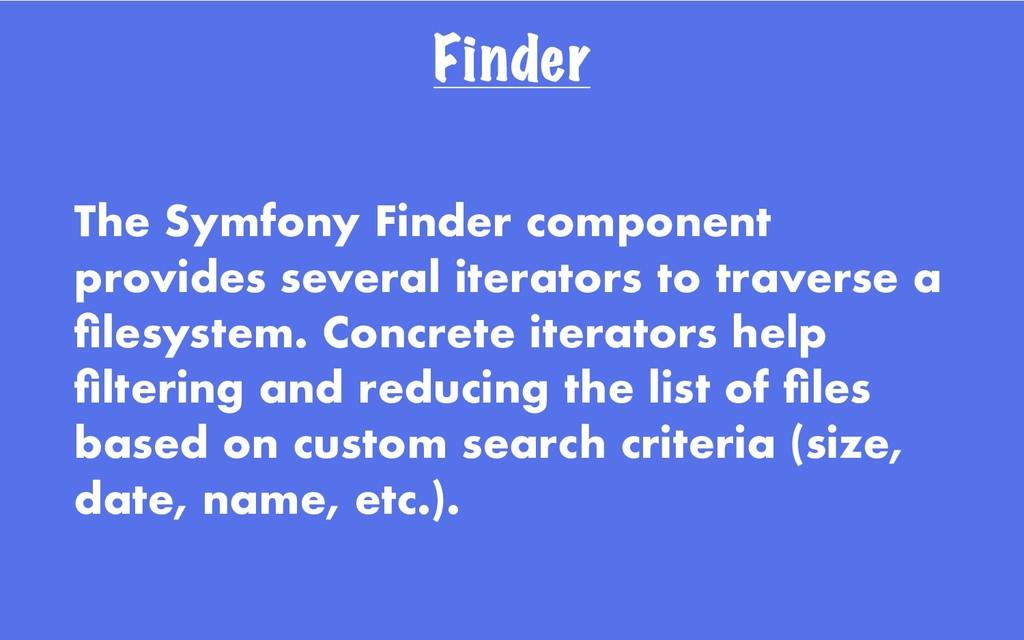 Finder The Symfony Finder component provides se...