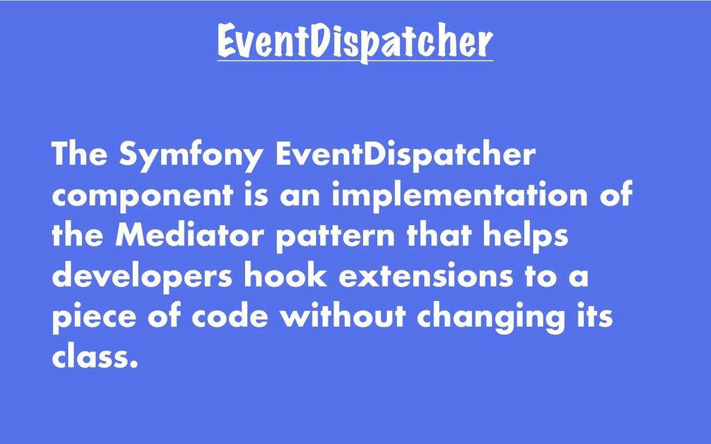 EventDispatcher The Symfony EventDispatcher com...