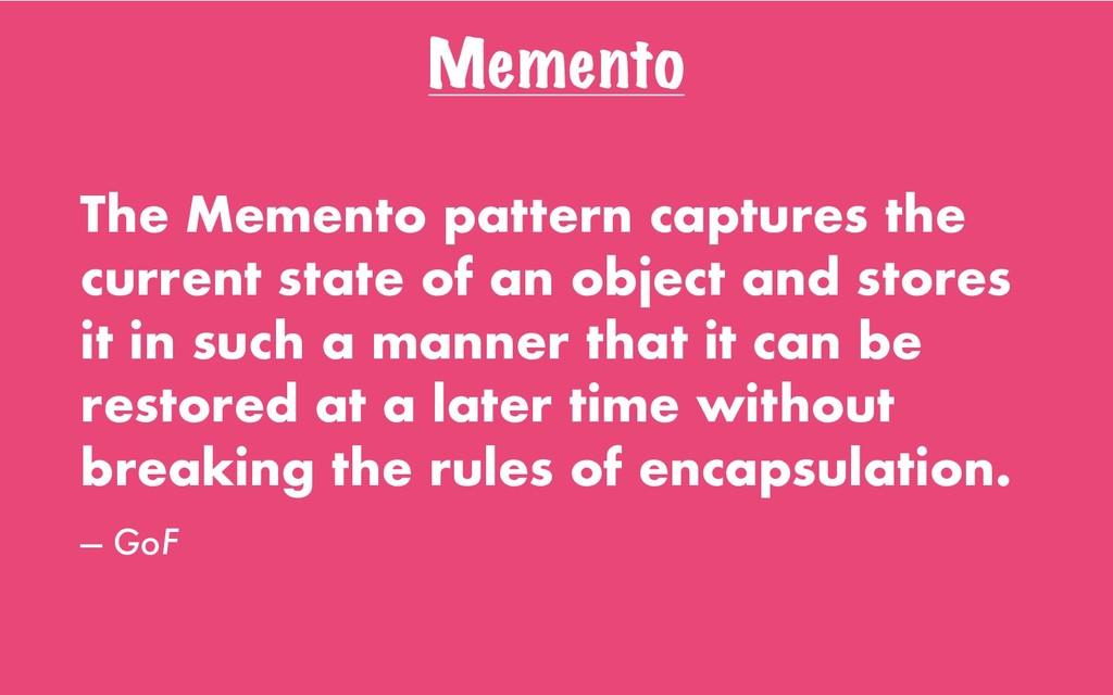 Memento The Memento pattern captures the curren...