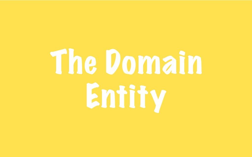 The Domain Entity