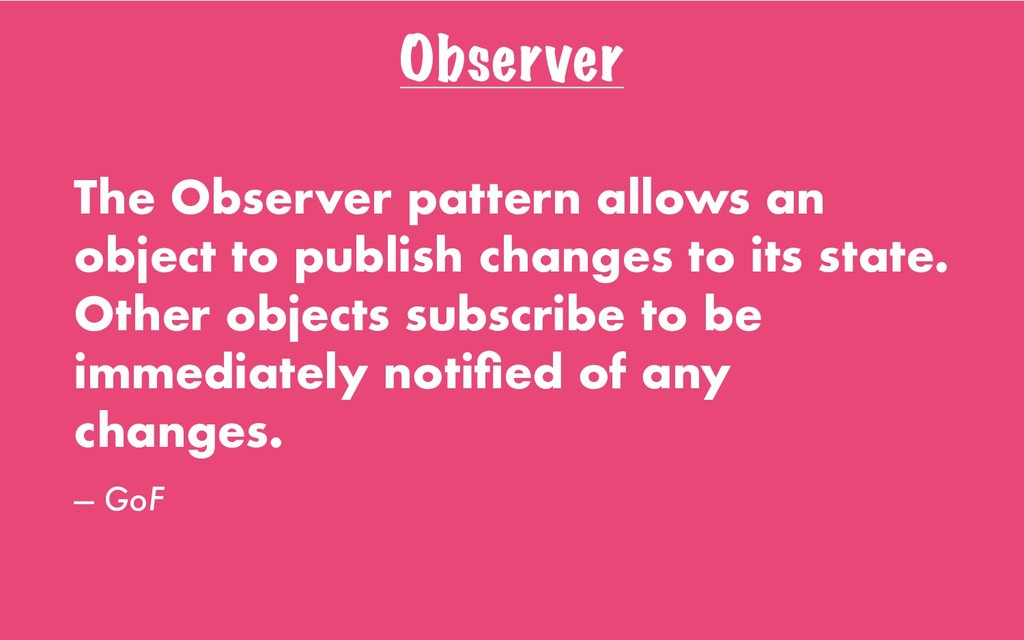Observer The Observer pattern allows an object ...