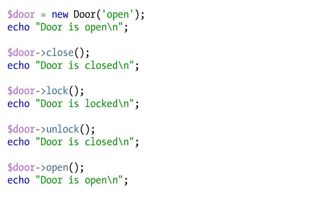 """$door = new Door('open'); echo """"Door is open\n""""..."""