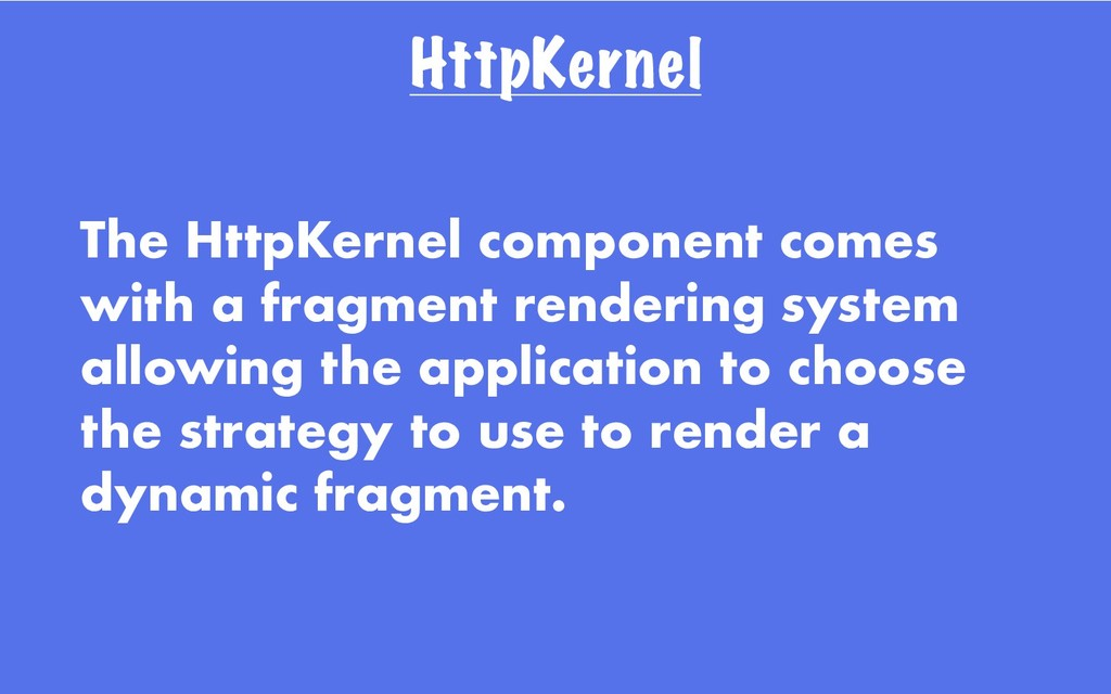 HttpKernel The HttpKernel component comes with ...