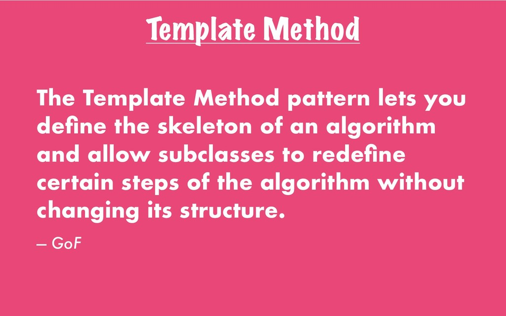 Template Method The Template Method pattern let...