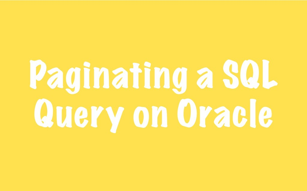 Paginating a SQL Query on Oracle