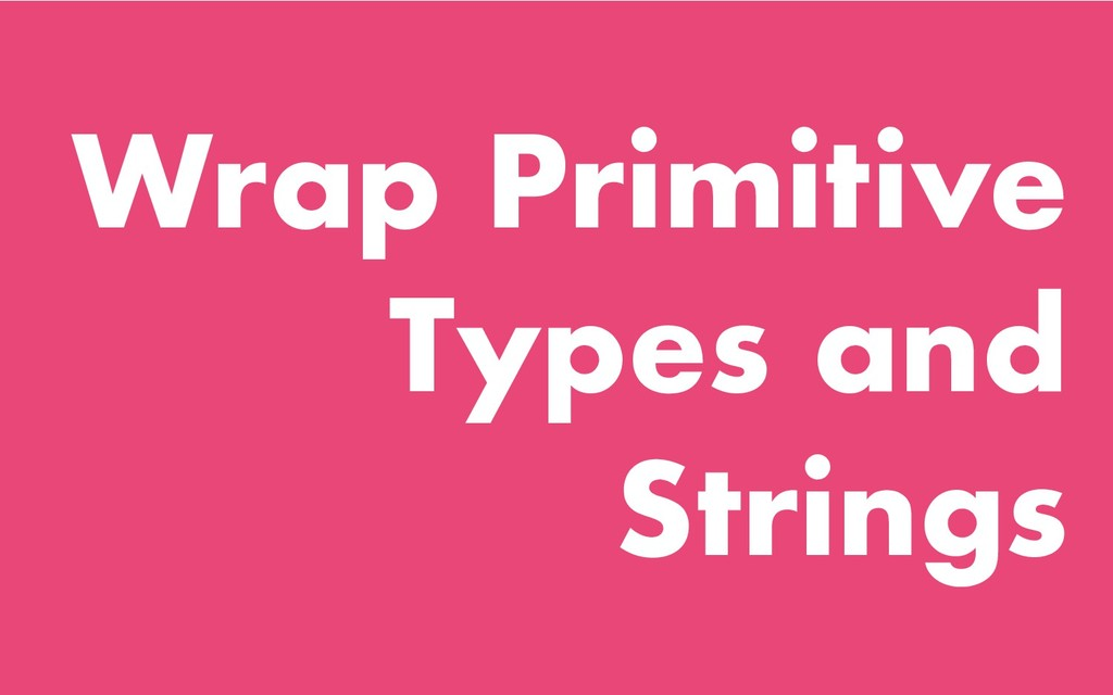 Wrap Primitive Types and Strings