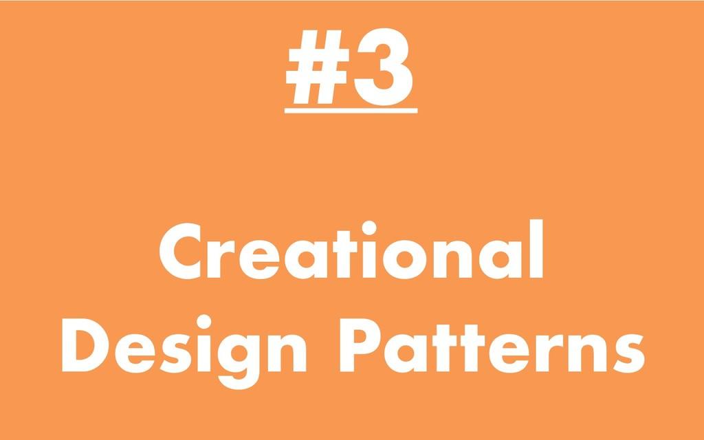 #3 Creational Design Patterns