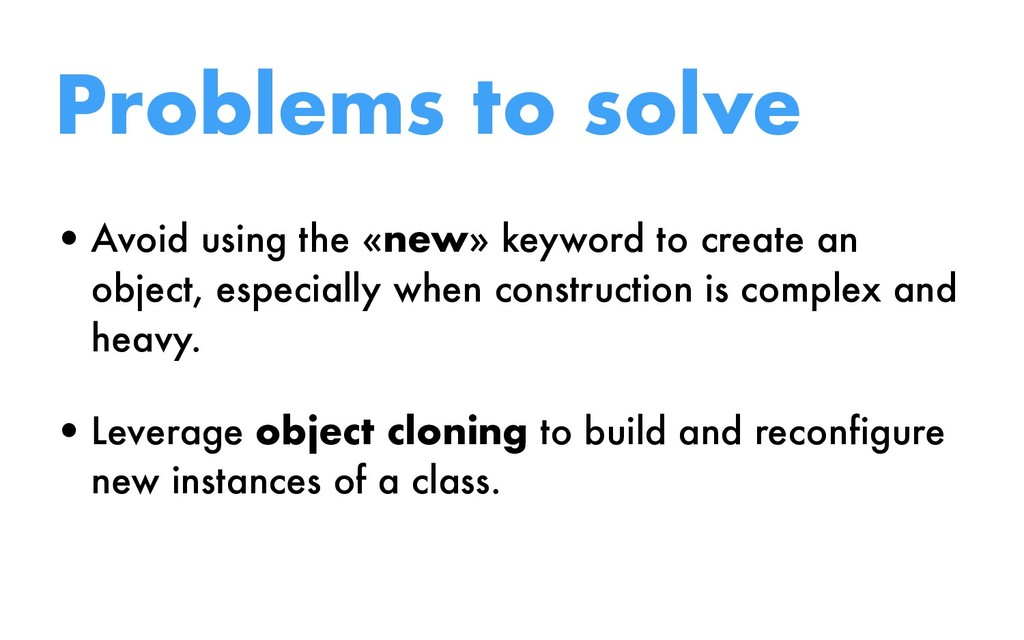 Problems to solve •Avoid using the «new» keywor...
