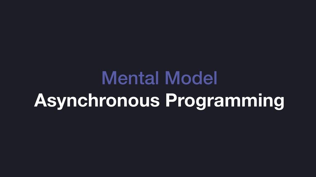 Mental Model Asynchronous Programming