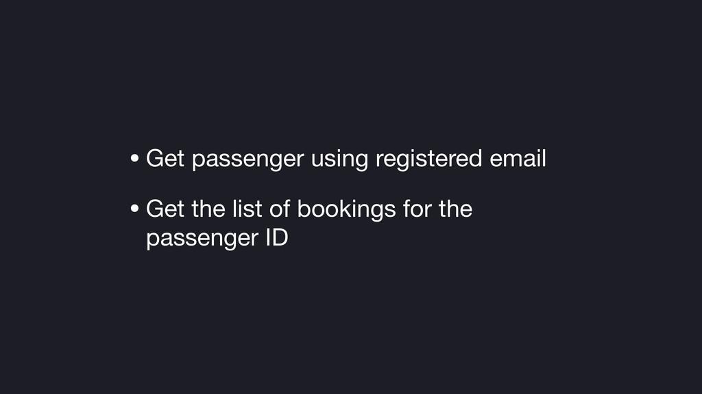 • Get passenger using registered email  • Get t...