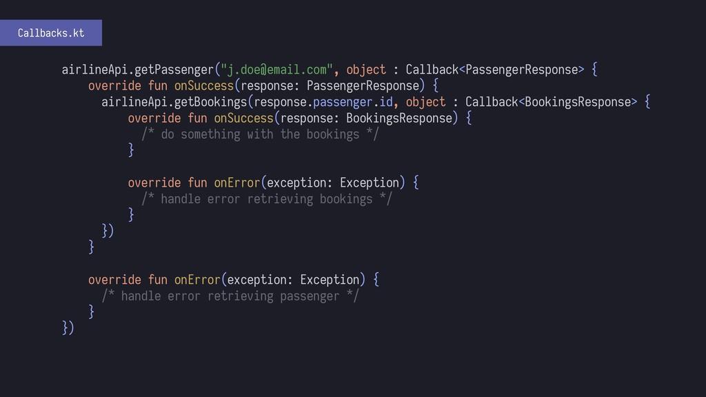 """Callbacks.kt airlineApi.getPassenger(""""j.doe@ema..."""