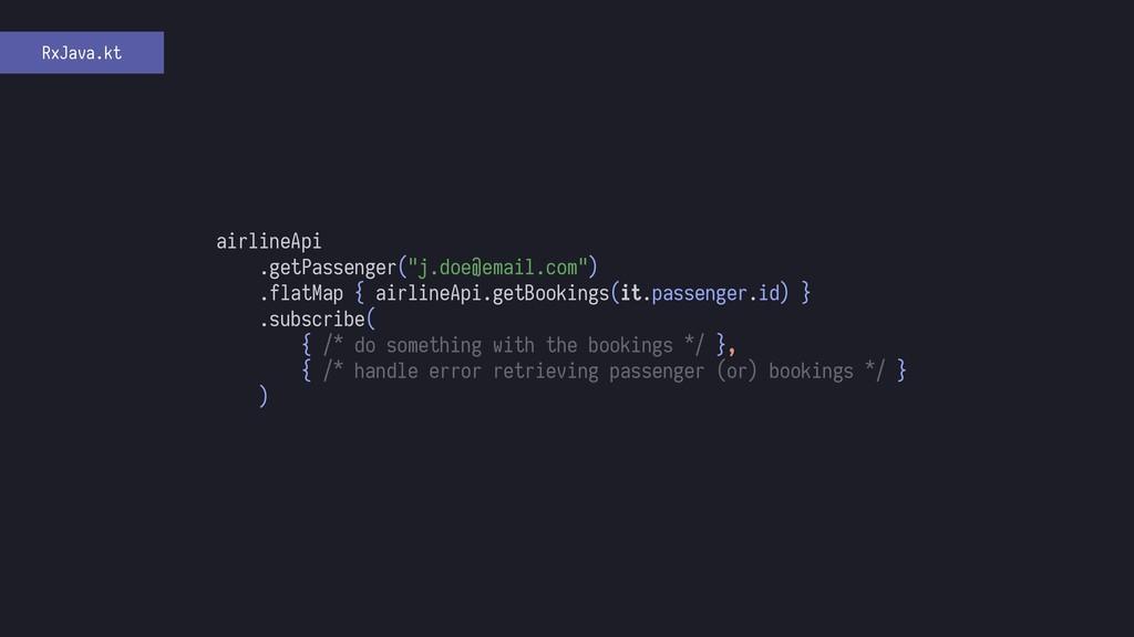 """airlineApi .getPassenger(""""j.doe@email.com"""") .fl..."""