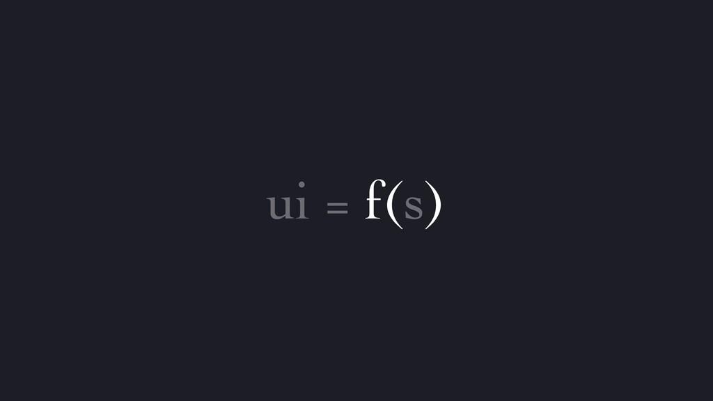 ui = f(s)